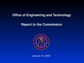 Office of Engineering and Technology Report to the Commission