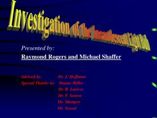 Presented by: Raymond Rogers and Michael Shaffer Advised by:               Dr. J. Hoffman