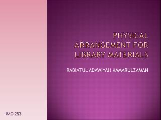 PHYSICAL ARRANGEMENT FOR LIBRARY MATERIALS