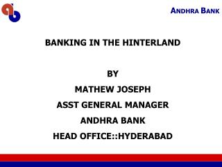 BANKING IN THE HINTERLAND  BY MATHEW JOSEPH ASST GENERAL MANAGER ANDHRA BANK