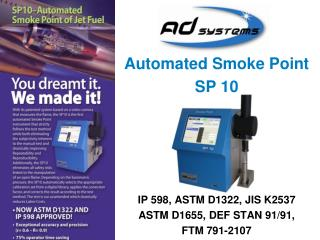 Automated Smoke Point SP 10 IP 598, ASTM D1322, JIS K2537 ASTM D1655, DEF STAN 91/91,