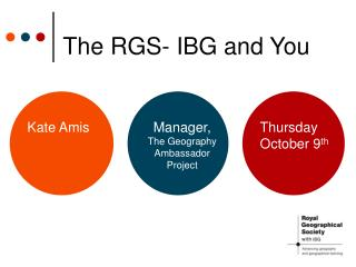 The RGS- IBG and You