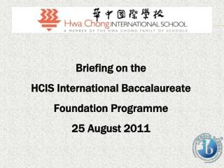 Briefing on the  HCIS International Baccalaureate Foundation  Programme 25 August 2011