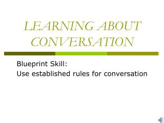 LEARNING ABOUT CONVERSATION