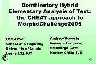 Combinatory Hybrid Elementary Analysis of Text:  the CHEAT approach to MorphoChallenge2005