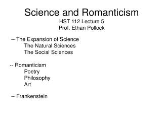 Science and Romanticism HST 112 Lecture 5 Prof. Ethan Pollock