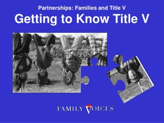 Partnerships: Families and Title V Getting to Know Title V