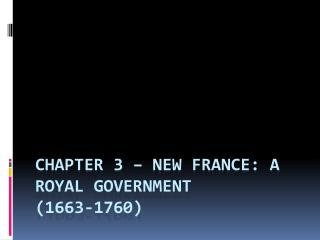 Chapter 3   New France: A Royal Government  1663-1760