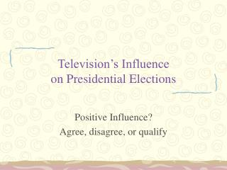 Television's Influence  on Presidential Elections
