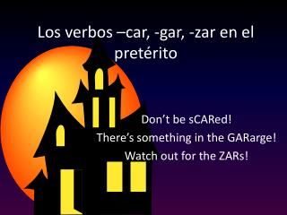 Los  verbos  –car, -gar, - zar  en el  pretérito