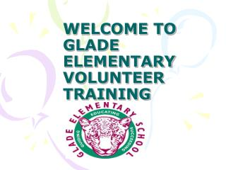 WELCOME TO GLADE ELEMENTARY VOLUNTEER TRAINING