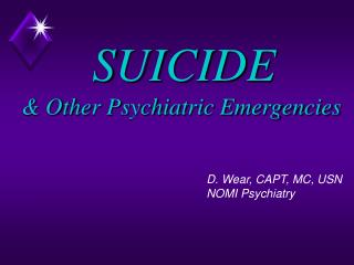 SUICIDE & Other Psychiatric Emergencies