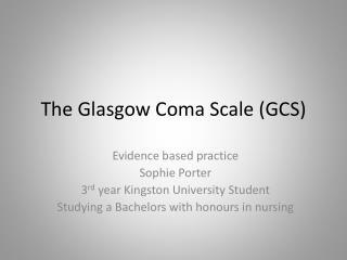 The Glasgow Coma Scale (GCS)