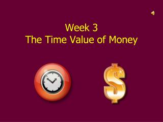 Week 3 The Time Value of Money