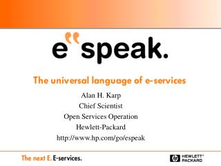 Alan H. Karp Chief Scientist Open Services Operation Hewlett-Packard hp/go/espeak