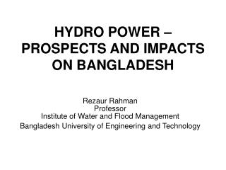 HYDRO POWER – PROSPECTS AND IMPACTS ON BANGLADESH