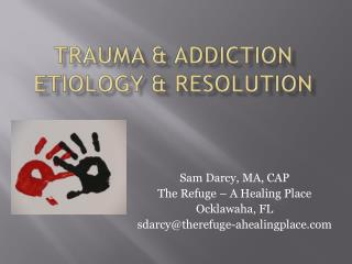 Trauma & Addiction etiology & resolution
