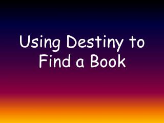 Using Destiny to Find a Book