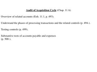 Audit of Acquisition Cycle  (Chap. 11 A) Overview of related accounts (Exh. 11.1, p. 493).