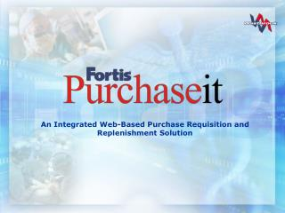 An Integrated Web-Based Purchase Requisition and Replenishment Solution