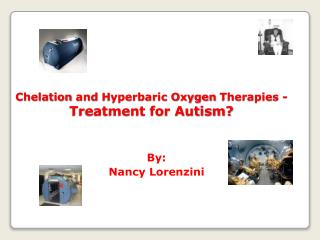 Chelation  and  Hyperbaric Oxygen  Therapies - Treatment for Autism?