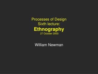 Processes of Design Sixth lecture: Ethnography  27 October 2003