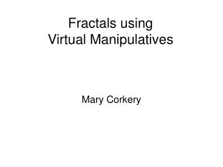Fractals using Virtual Manipulatives