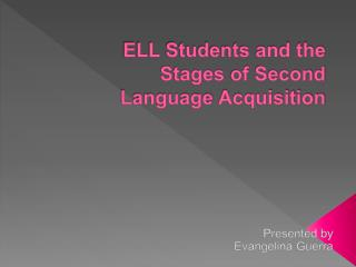 ELL Students and the Stages  of  Second  Language  Acquisition