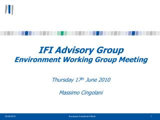 IFI Advisory Group Environment Working Group Meeting Thursday 17 th  June 2010 Massimo Cingolani
