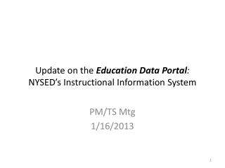 Update on the  Education Data Portal :  NYSED's Instructional Information System