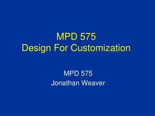 MPD 575 Design For Customization