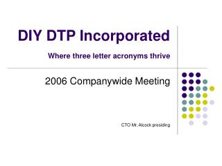 DIY DTP Incorporated Where three letter acronyms thrive