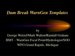 by George Wetzel/Mark Walton/Randall Graham HMT – WarnGen Focal Point/Hydrologist/SOO