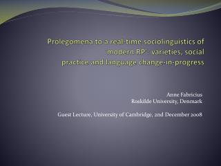 Prolegomena to a real-time sociolinguistics of 'modern RP': varieties, social  practice and language change-in-progress