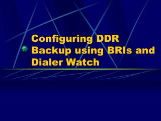 Configuring DDR Backup using BRIs and Dialer Watch