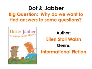 Dot & Jabber Big Question:  Why do we want to find answers to some questions?