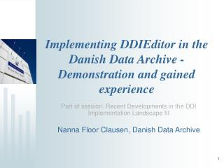 Implementing DDIEditor in the Danish Data Archive - Demonstration and gained experience
