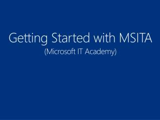 Getting Started with  MSITA (Microsoft IT Academy)