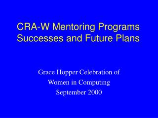 CRA-W Mentoring Programs Successes and Future Plans