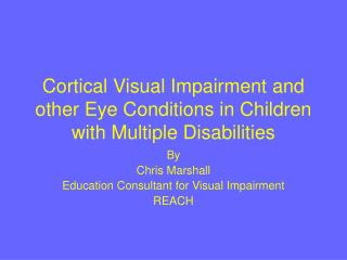 Cortical Visual Impairment and other Eye Conditions in Children with Multiple Disabilities