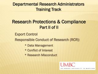 Export Control Responsible Conduct of Research (RCR): * Data Management 		* Conflict of Interest