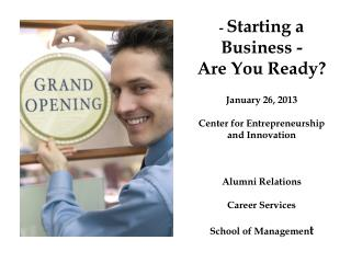 -  Starting a Business - Are You Ready? January 26, 2013 Center for Entrepreneurship