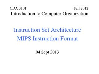 Instruction Set Architecture MIPS Instruction Format 04 Sept 2013