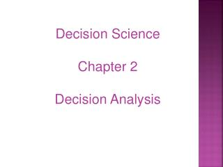 Decision Science  Chapter 2 Decision Analysis