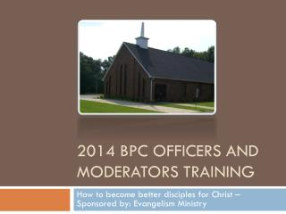 2014 BPC Officers AND MODERATORS TRAINING