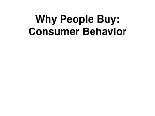 Why People Buy: Consumer Behavior