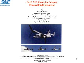 SAIC V22 Simulation Support Manned Flight Simulator  By  Roger A. Burton Head, Air Vehicle Branch Simulation and Researc