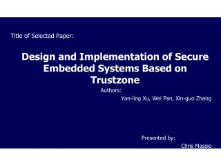 Title of Selected Paper: 	Design and Implementation of Secure Embedded Systems Based on Trustzone