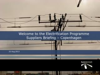 Welcome to the Electrification Programme  Suppliers Briefing – Copenhagen