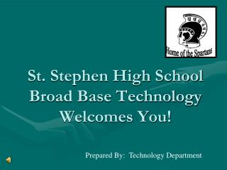 St. Stephen High School Broad Base Technology  Welcomes You!